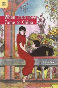 When-True-Love-Came-to-China-by-Lynn-Pan